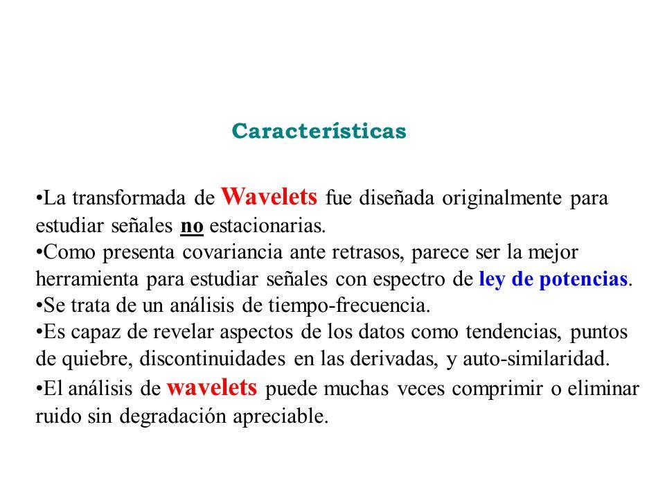Características La transformada de Wavelets fue diseñada originalmente para estudiar señales no estacionarias. Como presenta covariancia ante retrasos