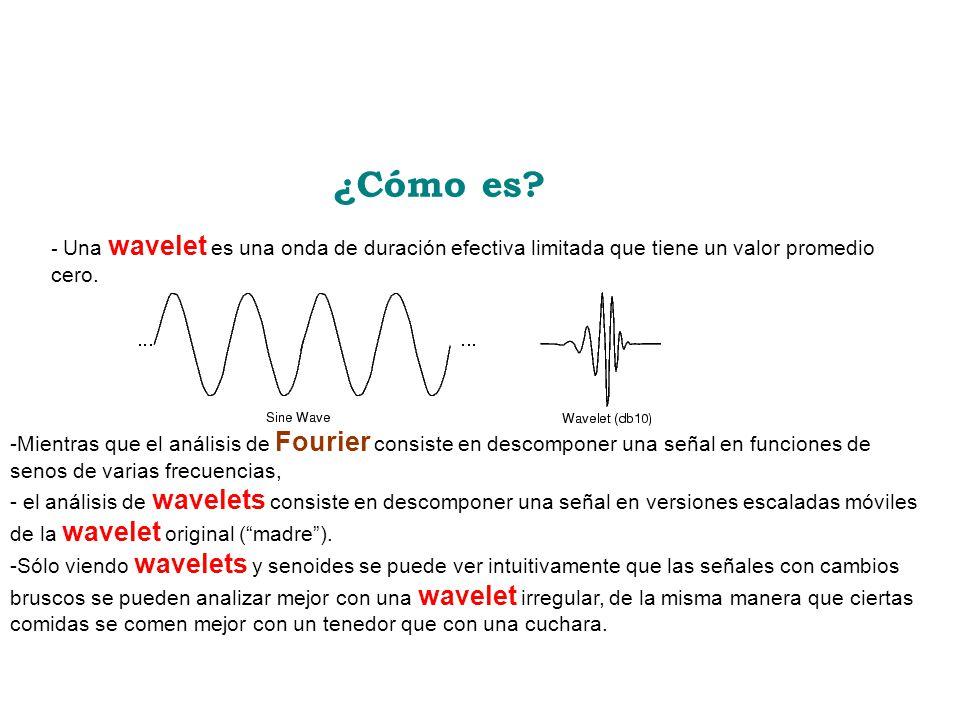 ¿Cómo es? - Una wavelet es una onda de duración efectiva limitada que tiene un valor promedio cero. -Mientras que el análisis de Fourier consiste en d