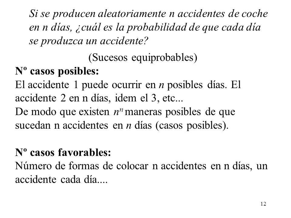 12 Si se producen aleatoriamente n accidentes de coche en n días, ¿cuál es la probabilidad de que cada día se produzca un accidente.