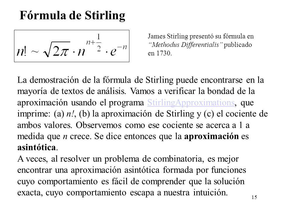 15 Fórmula de Stirling La demostración de la fórmula de Stirling puede encontrarse en la mayoría de textos de análisis.