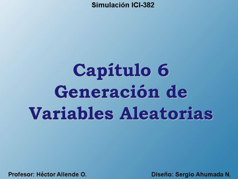 Capítulo 6 Generación de Variables Aleatorias