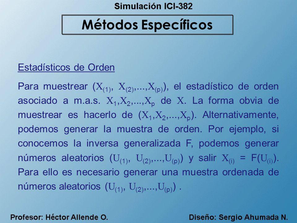 Estadísticos de Orden Para muestrear ( X (1), X (2),..., X (p) ), el estadístico de orden asociado a m.a.s. X 1, X 2,..., X p de X. La forma obvia de