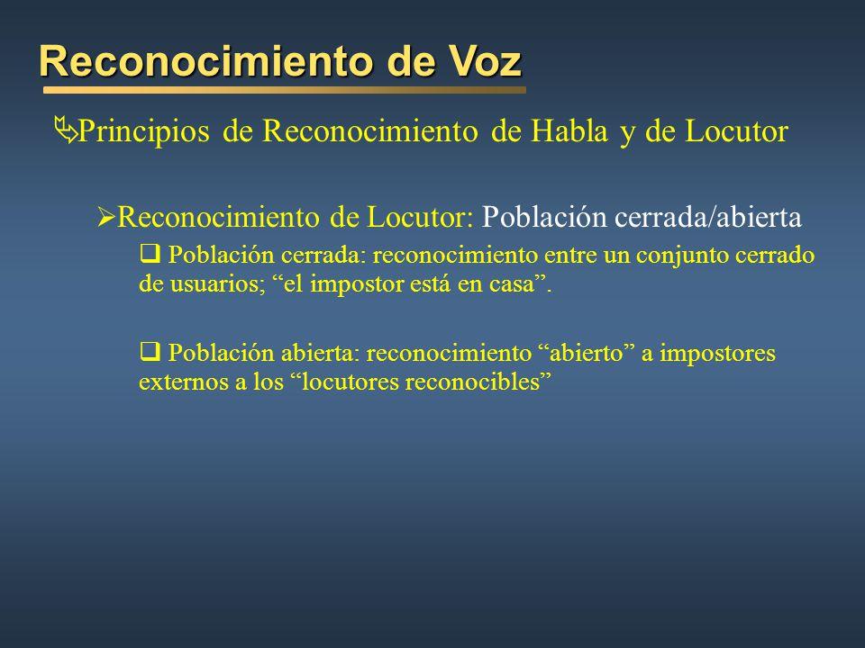 Reconocimiento de Voz Principios de Reconocimiento de Habla y de Locutor Reconocimiento de Locutor: Población cerrada/abierta Población cerrada: recon