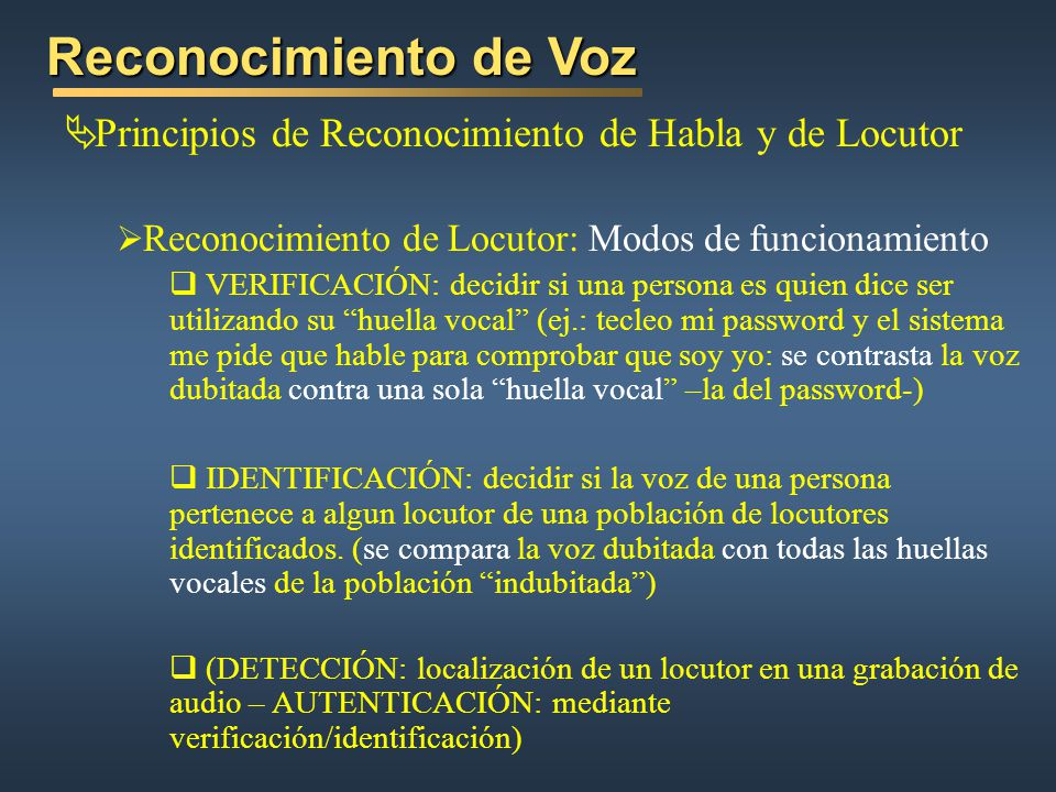 Reconocimiento de Voz Principios de Reconocimiento de Habla y de Locutor Reconocimiento de Locutor: Modos de funcionamiento VERIFICACIÓN: decidir si u