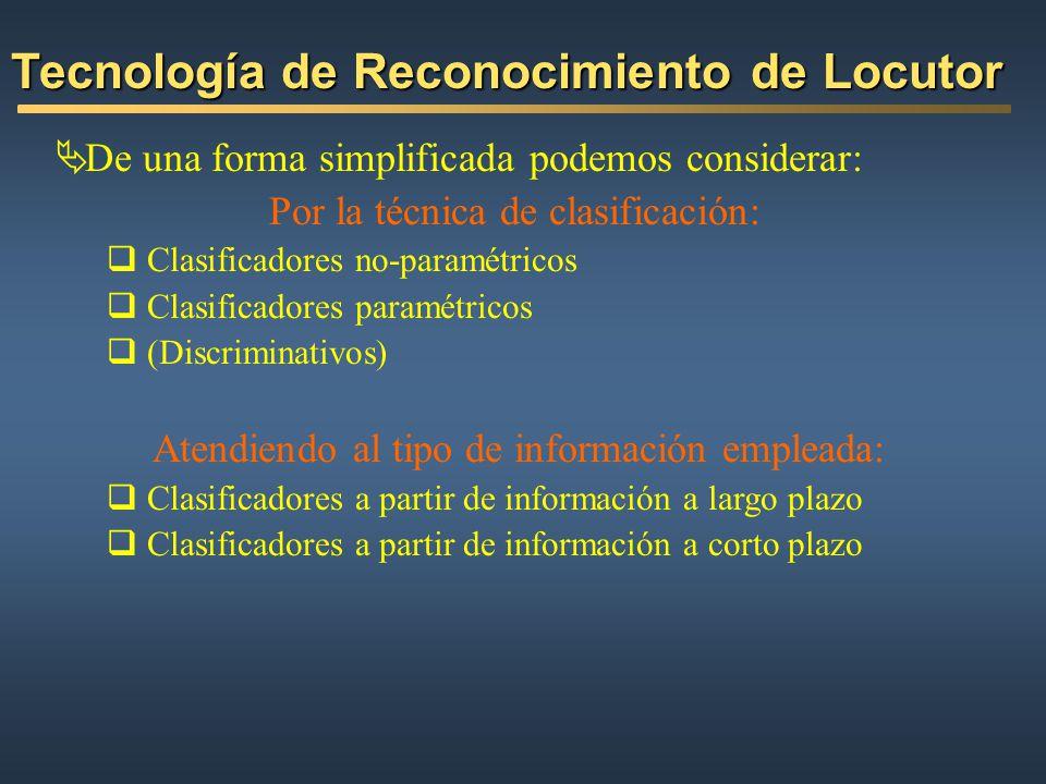 De una forma simplificada podemos considerar: Por la técnica de clasificación: Clasificadores no-paramétricos Clasificadores paramétricos (Discriminat