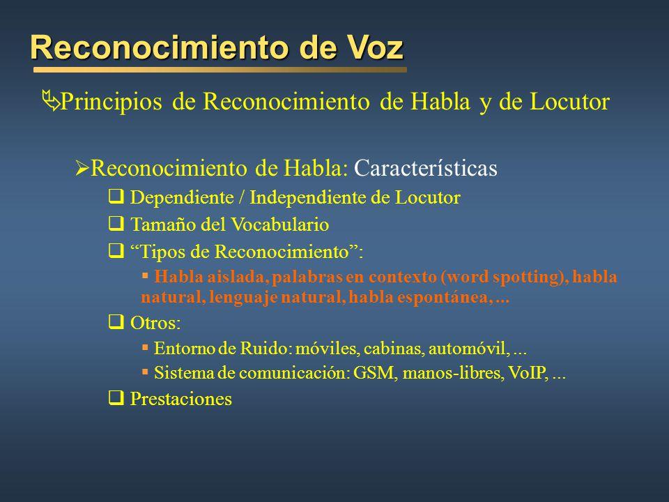 Reconocimiento de Voz Principios de Reconocimiento de Habla y de Locutor Reconocimiento de Habla: Características Dependiente / Independiente de Locut