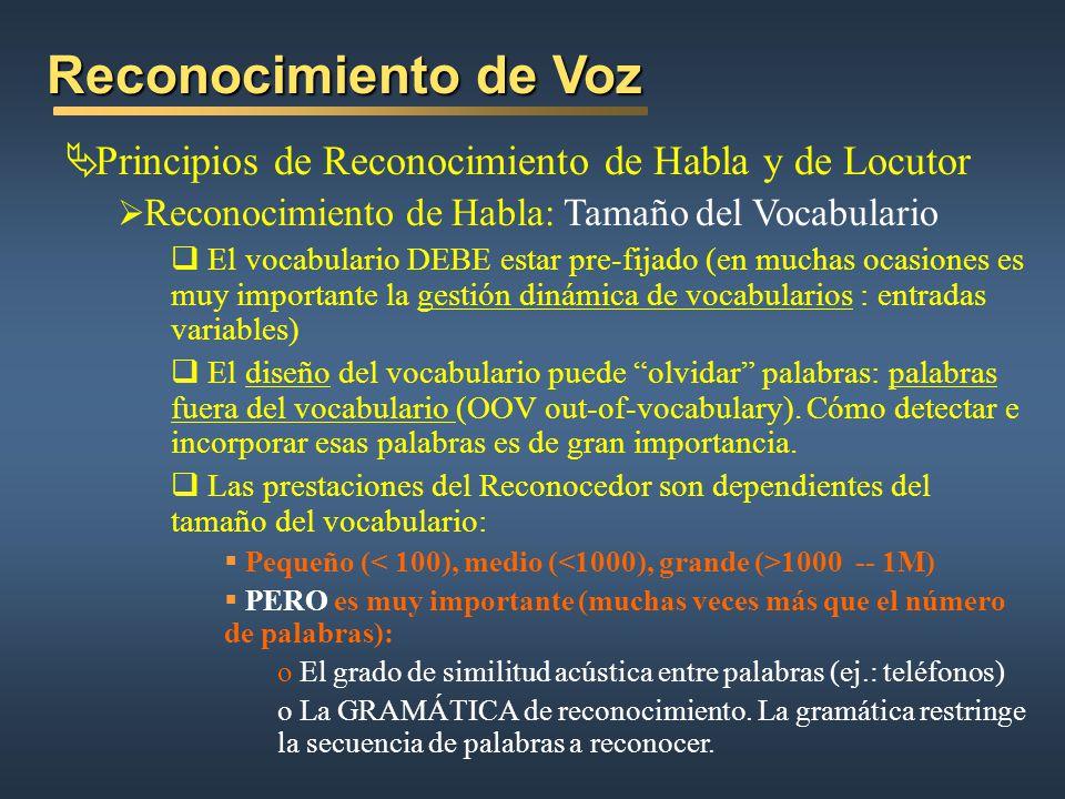 Reconocimiento de Voz Principios de Reconocimiento de Habla y de Locutor Reconocimiento de Habla: Tamaño del Vocabulario El vocabulario DEBE estar pre