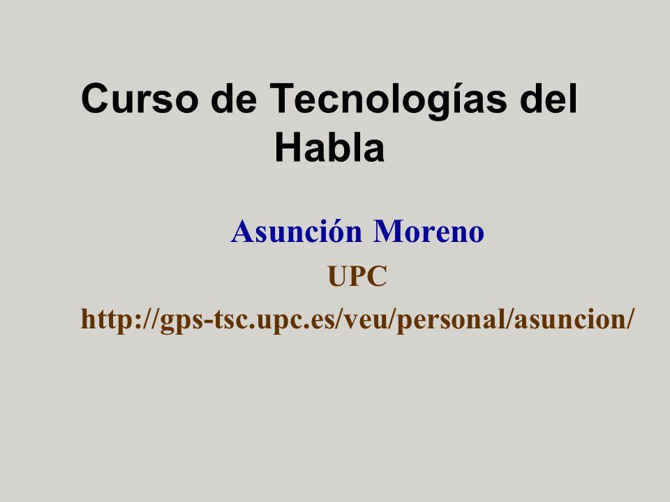 Curso de Tecnologías del Habla Asunción Moreno UPC http://gps-tsc.upc.es/veu/personal/asuncion/