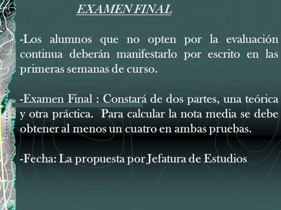 EXAMEN FINAL -Los alumnos que no opten por la evaluación continua deberán manifestarlo por escrito en las primeras semanas de curso. -Examen Final : C