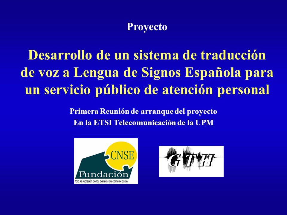Desarrollo de un sistema de traducción de voz a Lengua de Signos Española para un servicio público de atención personal Primera Reunión de arranque de