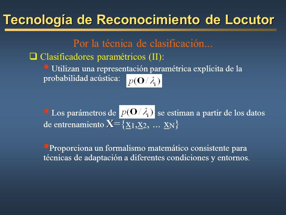 Por la técnica de clasificación... Clasificadores paramétricos (II): Utilizan una representación paramétrica explícita de la probabilidad acústica: X