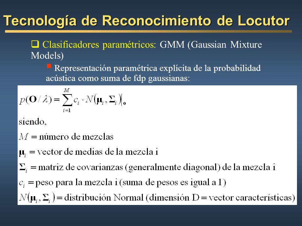 Clasificadores paramétricos: GMM (Gaussian Mixture Models) Representación paramétrica explícita de la probabilidad acústica como suma de fdp gaussiana