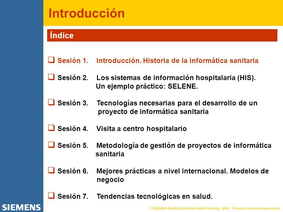 © SIEMENS Medical Solutions Health Services, 2004 - Todos los derechos reservados Introducción Índice Sesión 1. Introducción. Historia de la informáti