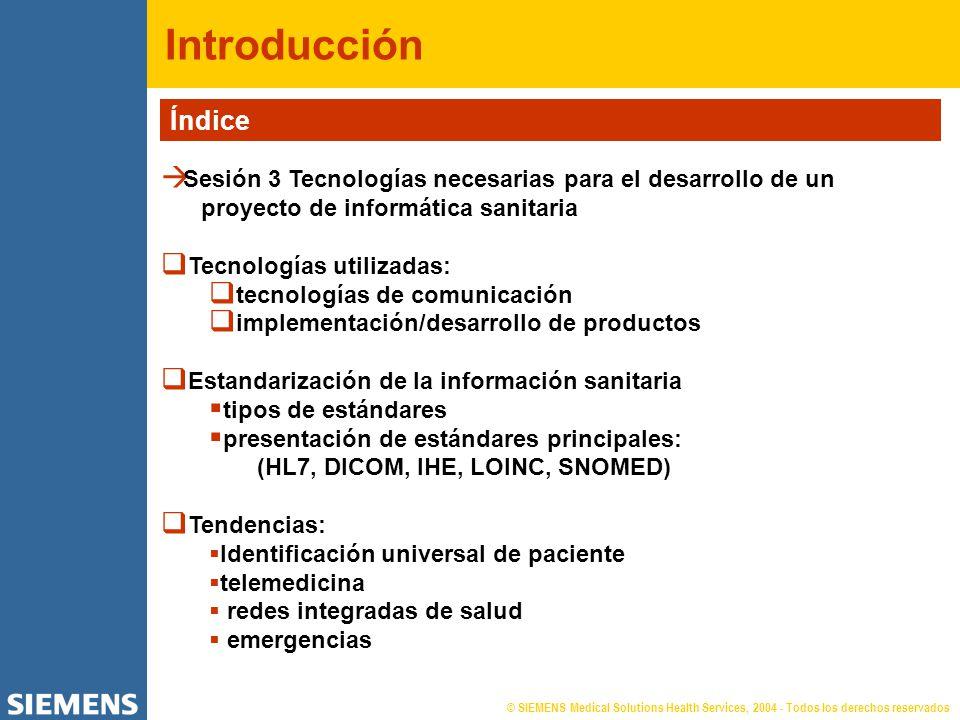 © SIEMENS Medical Solutions Health Services, 2004 - Todos los derechos reservados Introducción Índice Sesión 3 Tecnologías necesarias para el desarrol