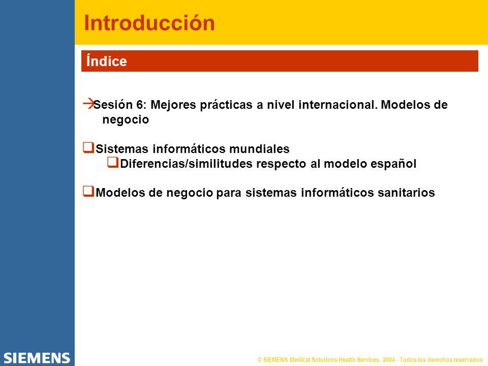 © SIEMENS Medical Solutions Health Services, 2004 - Todos los derechos reservados Introducción Índice Sesión 6: Mejores prácticas a nivel internacional.