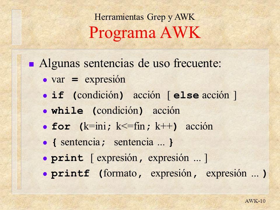 Herramientas Grep y AWK AWK-10 Programa AWK n Algunas sentencias de uso frecuente: var = expresión if ( condición ) acción [ else acción ] while ( con