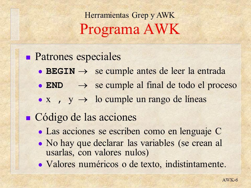 Herramientas Grep y AWK AWK-6 Programa AWK n Patrones especiales BEGIN se cumple antes de leer la entrada END se cumple al final de todo el proceso x,
