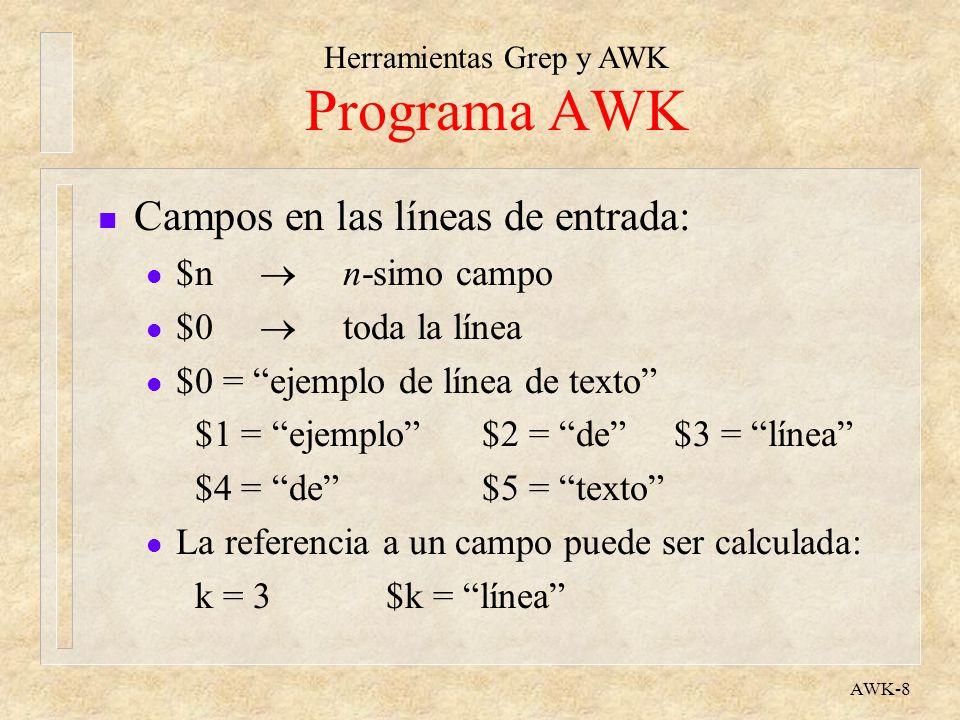 Herramientas Grep y AWK AWK-8 Programa AWK n Campos en las líneas de entrada: l $n n-simo campo l $0 toda la línea l $0 = ejemplo de línea de texto $1