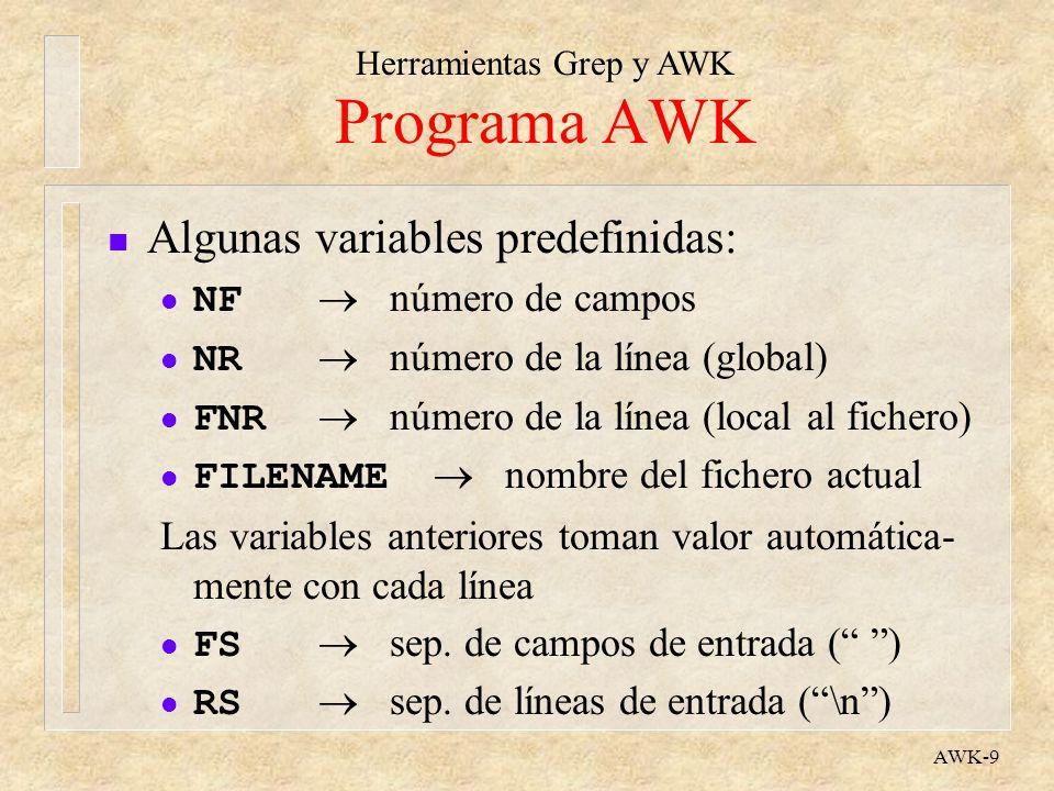 Herramientas Grep y AWK AWK-9 Programa AWK n Algunas variables predefinidas: NF número de campos NR número de la línea (global) FNR número de la línea