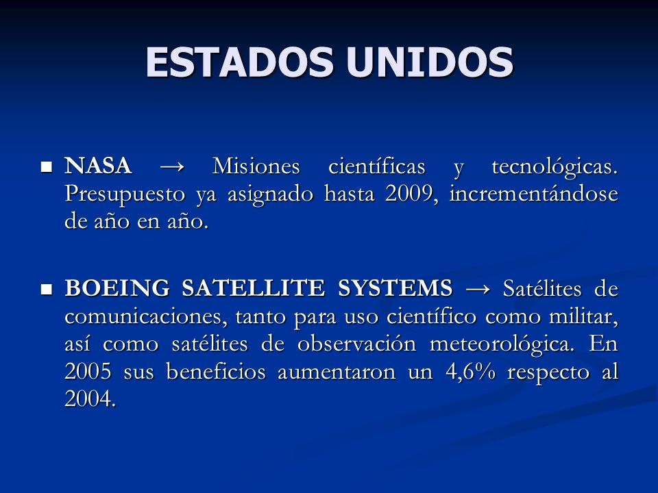 ESTADOS UNIDOS NASA Misiones científicas y tecnológicas. Presupuesto ya asignado hasta 2009, incrementándose de año en año. NASA Misiones científicas