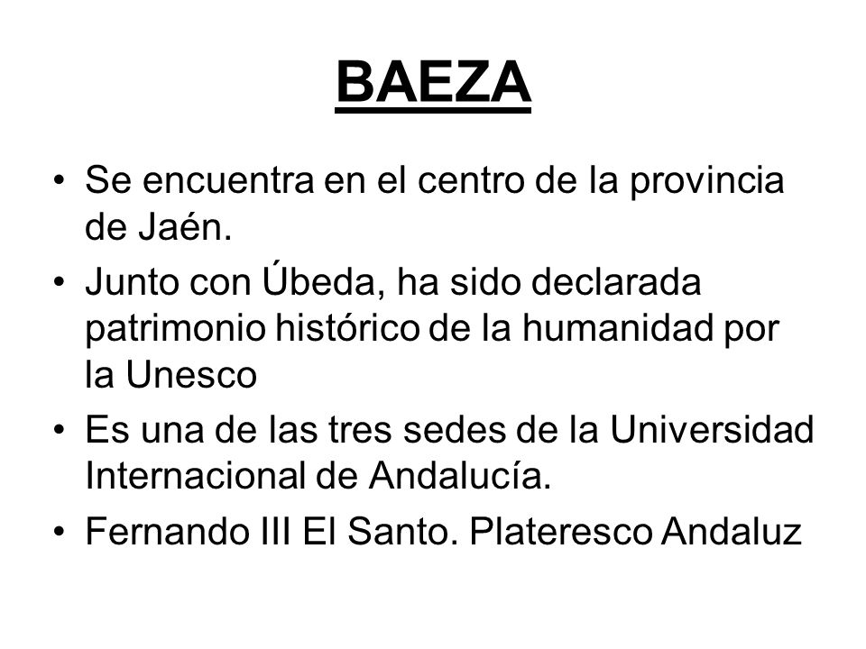 BAEZA Se encuentra en el centro de la provincia de Jaén. Junto con Úbeda, ha sido declarada patrimonio histórico de la humanidad por la Unesco Es una