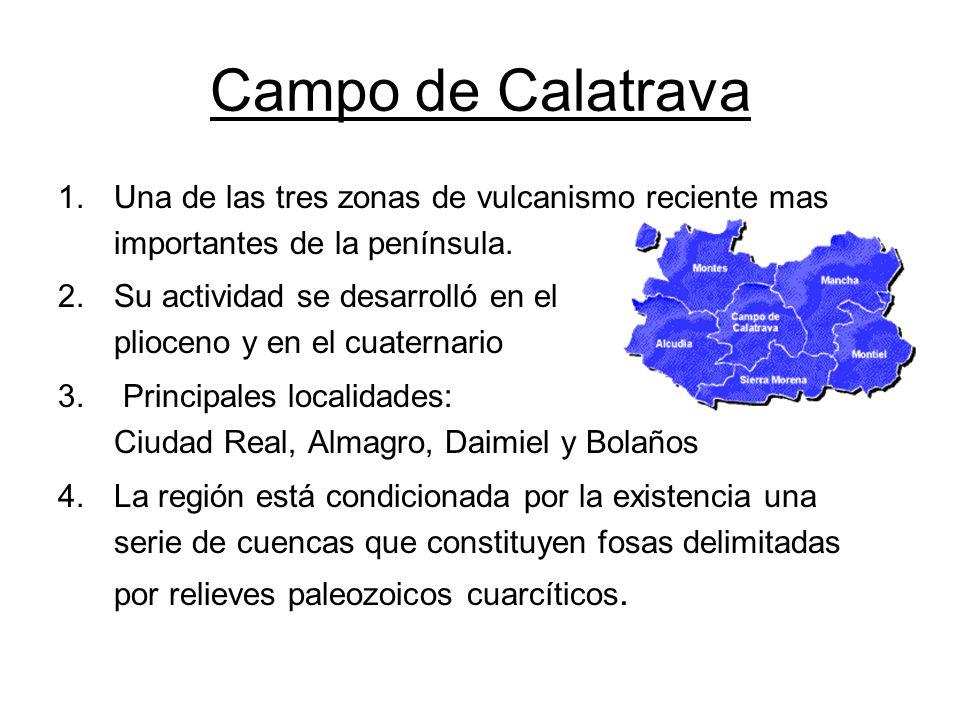 Campo de Calatrava 1.Una de las tres zonas de vulcanismo reciente mas importantes de la península. 2.Su actividad se desarrolló en el plioceno y en el