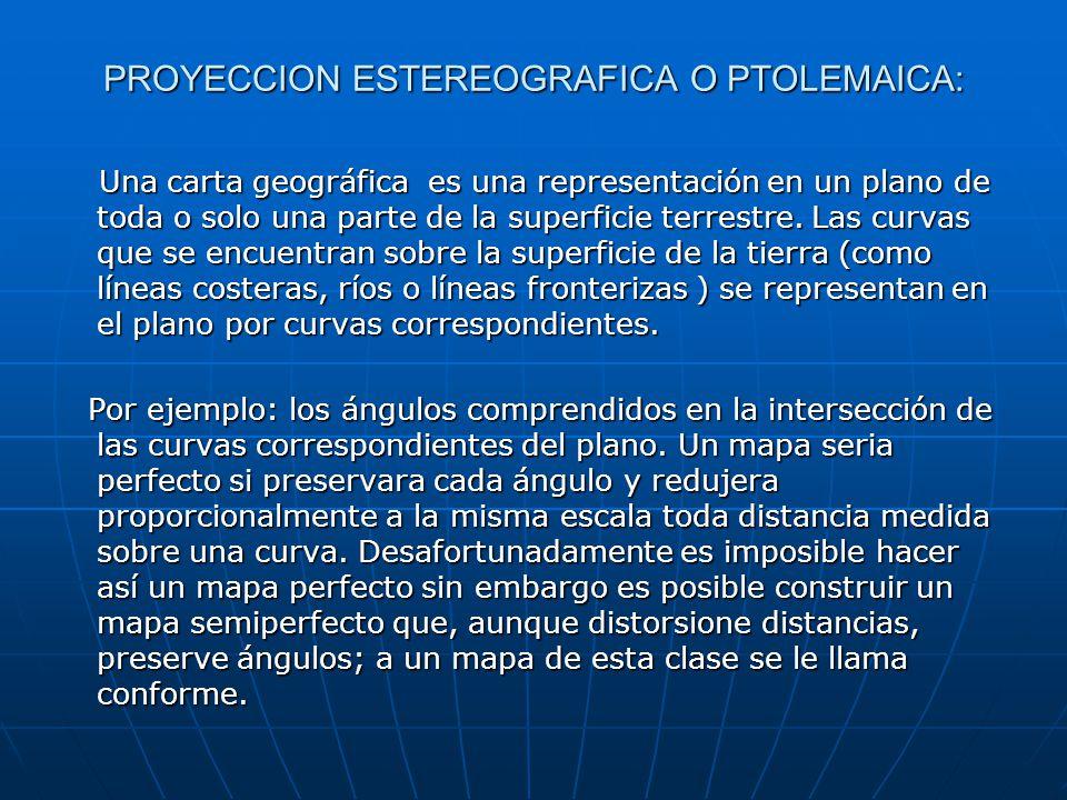 PROYECCION ESTEREOGRAFICA O PTOLEMAICA: Una carta geográfica es una representación en un plano de toda o solo una parte de la superficie terrestre.