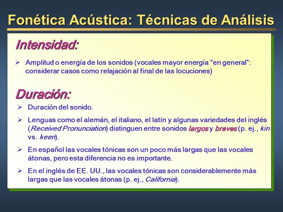 Fonética Acústica: Técnicas de Análisis Intensidad: Amplitud o energía de los sonidos (vocales mayor energía en general: considerar casos como relajac