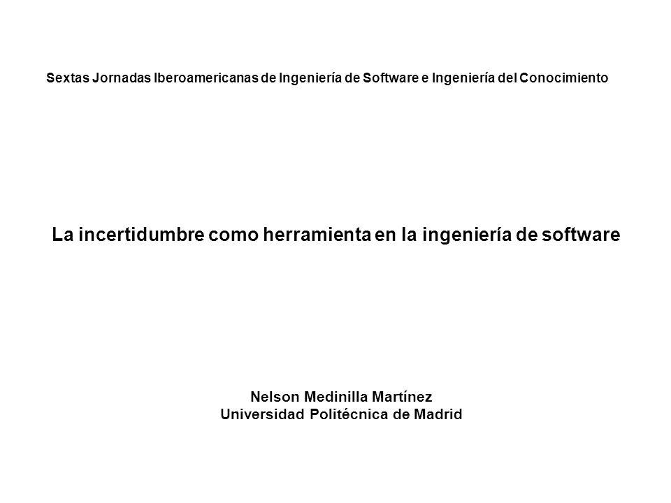 La incertidumbre como herramienta en la ingeniería de software Nelson Medinilla Martínez Lo ideal, aunque en la práctica no siempre es realizable, es que los requisitos posean las siguientes características: Correctos, No ambiguos, incertidumbre nula Completos, ….