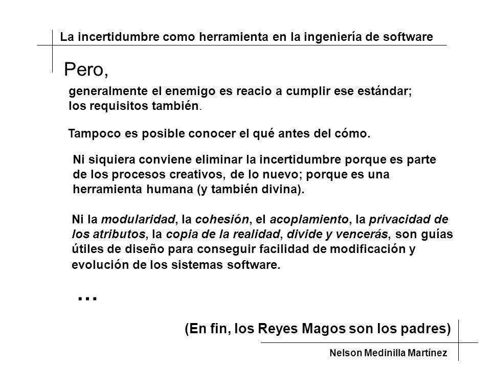 La incertidumbre como herramienta en la ingeniería de software Nelson Medinilla Martínez […] no puede haber ninguna verdad, por lejos que se halle situada o por oculta que esté, que no se llegue a alcanzar o descubrir.
