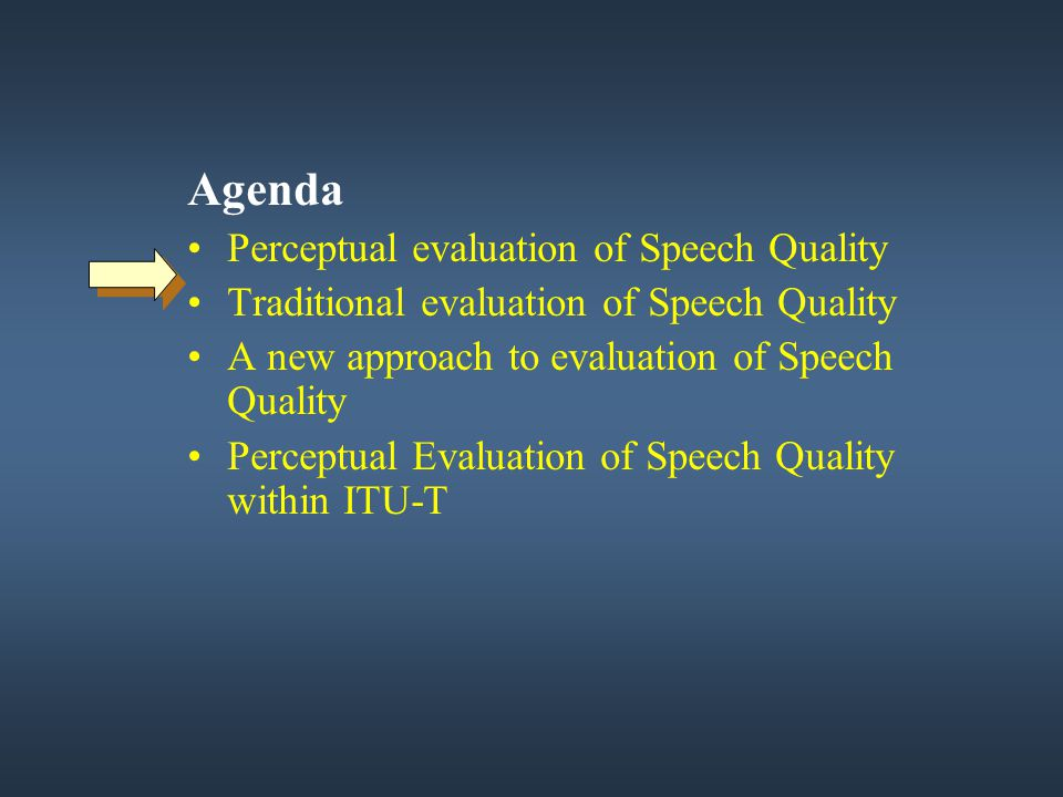 Agenda Perceptual evaluation of Speech Quality Traditional evaluation of Speech Quality A new approach to evaluation of Speech Quality Perceptual Eval
