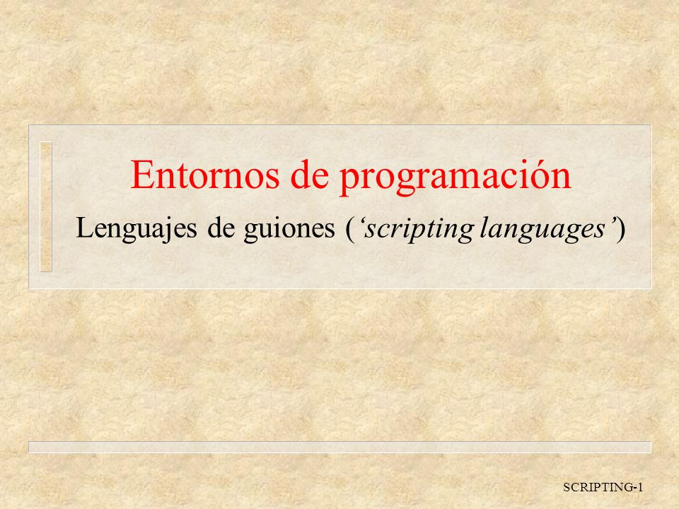 SCRIPTING-1 Entornos de programación Lenguajes de guiones (scripting languages)