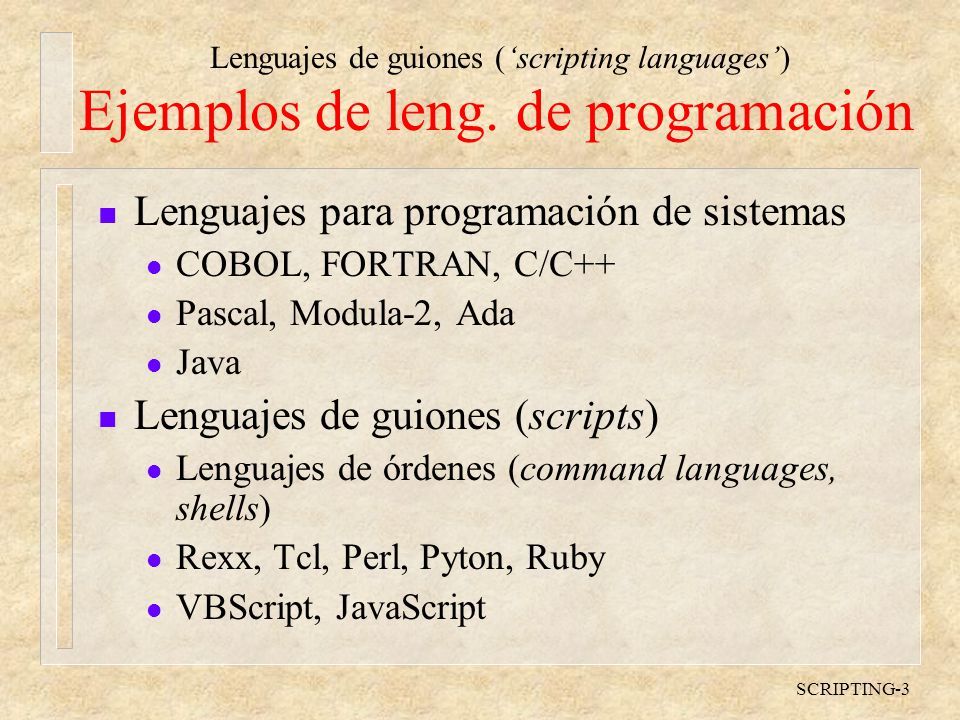 Lenguajes de guiones (scripting languages) SCRIPTING-14 Lenguaje de órdenes de MS-DOS n Condición de existencia IF EXIST fichero...