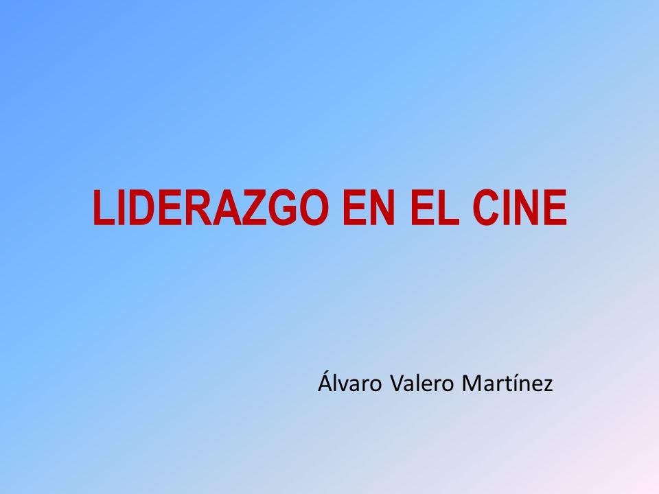 LIDERAZGO EN EL CINE Álvaro Valero Martínez