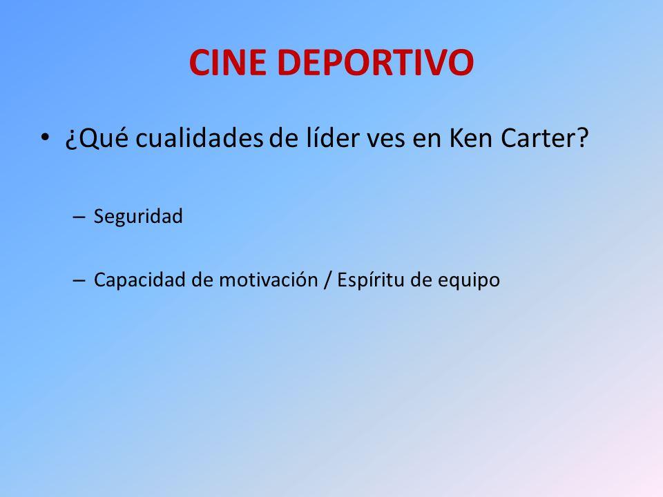 CINE DEPORTIVO ¿Qué cualidades de líder ves en Ken Carter? – Seguridad – Capacidad de motivación / Espíritu de equipo