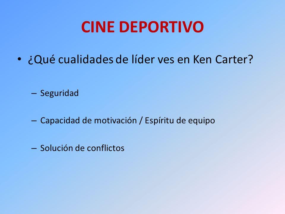 CINE DEPORTIVO ¿Qué cualidades de líder ves en Ken Carter? – Seguridad – Capacidad de motivación / Espíritu de equipo – Solución de conflictos
