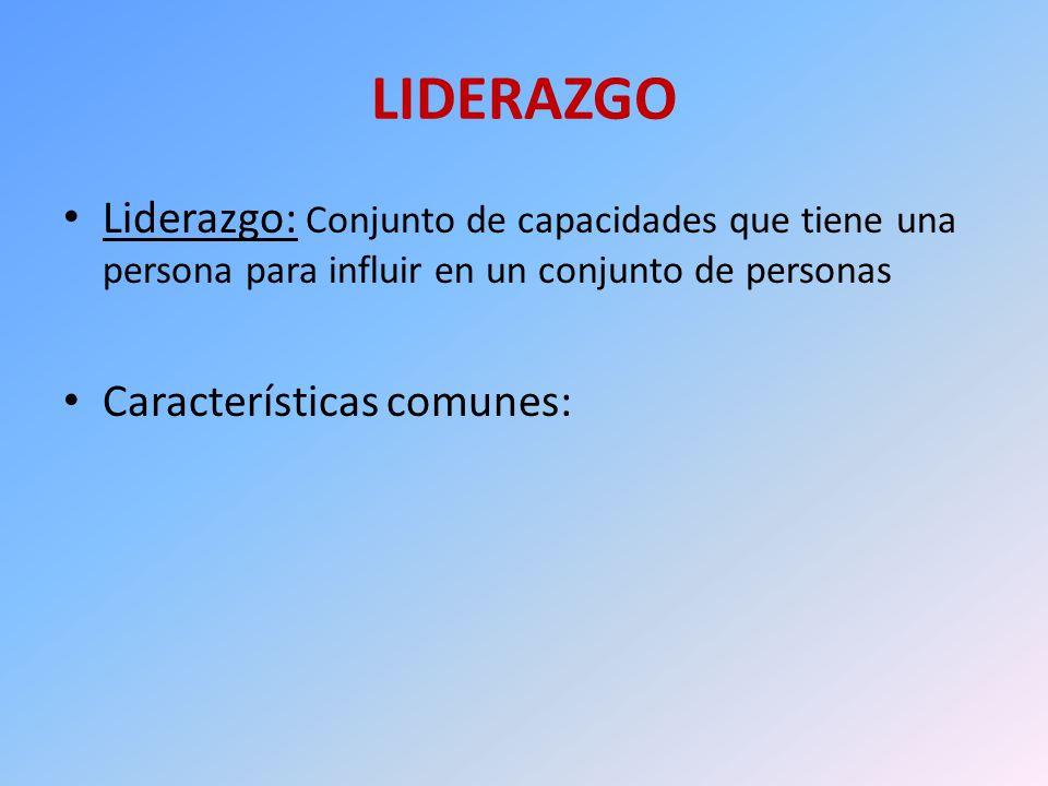LIDERAZGO Liderazgo: Conjunto de capacidades que tiene una persona para influir en un conjunto de personas Características comunes: