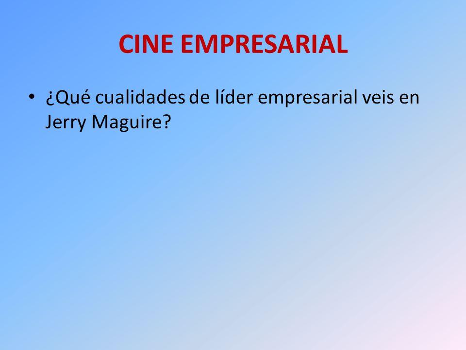 CINE EMPRESARIAL ¿Qué cualidades de líder empresarial veis en Jerry Maguire?
