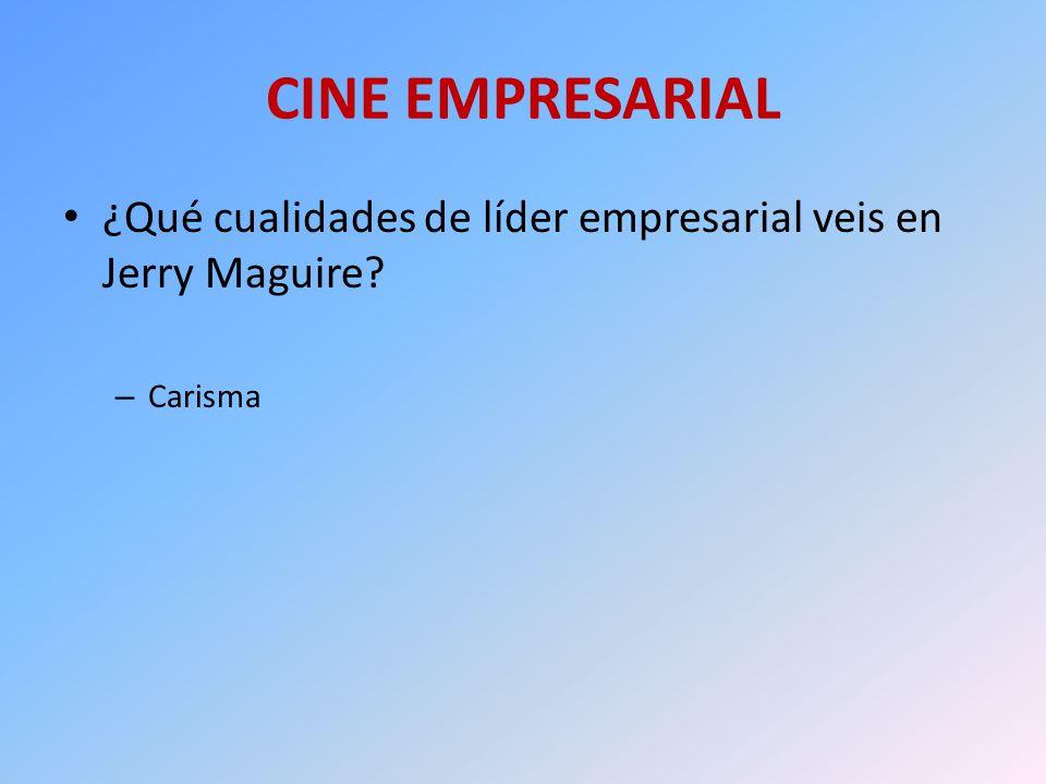 CINE EMPRESARIAL ¿Qué cualidades de líder empresarial veis en Jerry Maguire? – Carisma