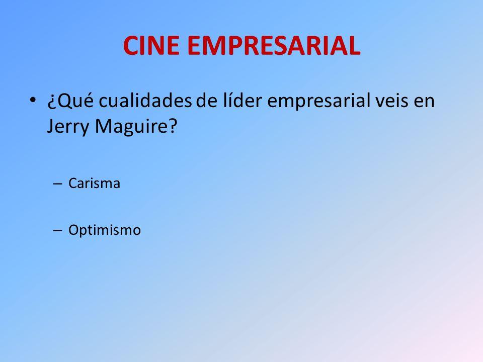 CINE EMPRESARIAL ¿Qué cualidades de líder empresarial veis en Jerry Maguire? – Carisma – Optimismo