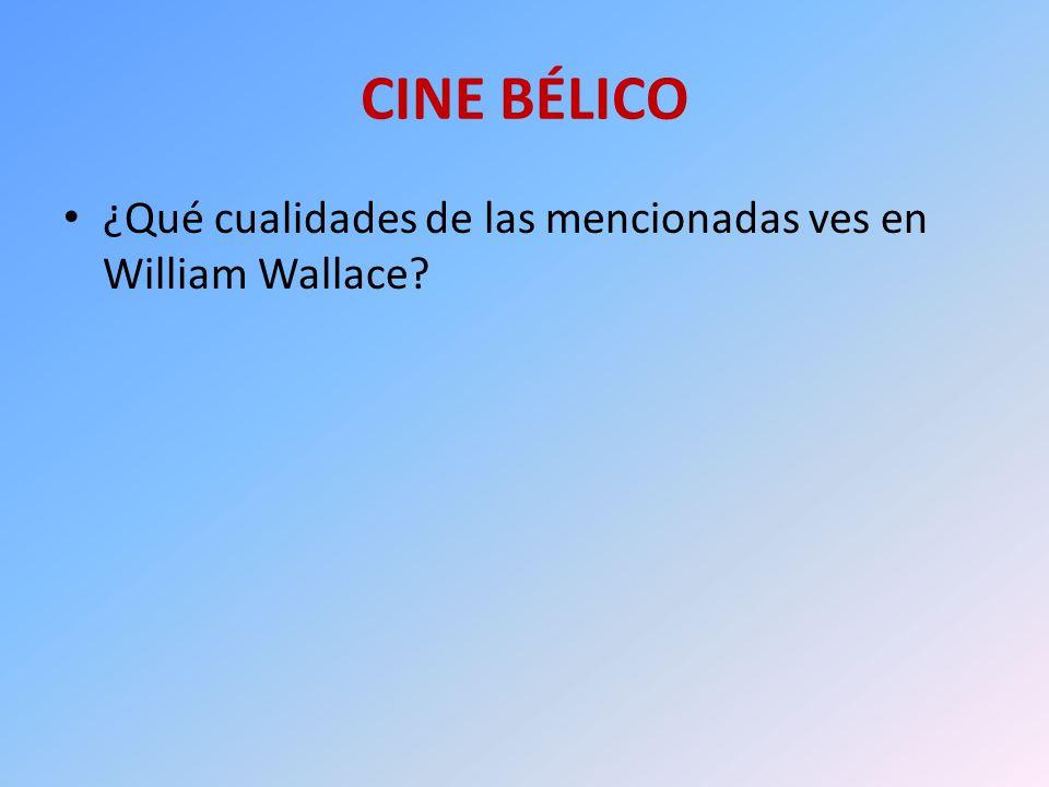 CINE BÉLICO ¿Qué cualidades de las mencionadas ves en William Wallace?