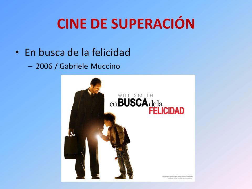 CINE DE SUPERACIÓN En busca de la felicidad – 2006 / Gabriele Muccino