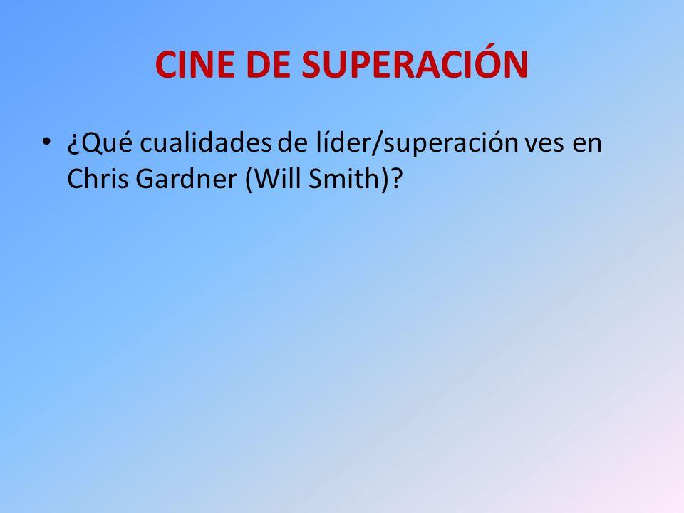 CINE DE SUPERACIÓN ¿Qué cualidades de líder/superación ves en Chris Gardner (Will Smith)?