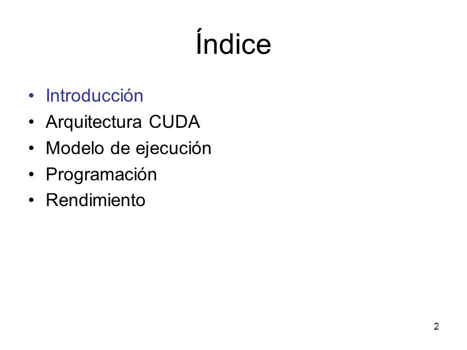 Índice Introducción Arquitectura CUDA Modelo de ejecución Programación Rendimiento 2
