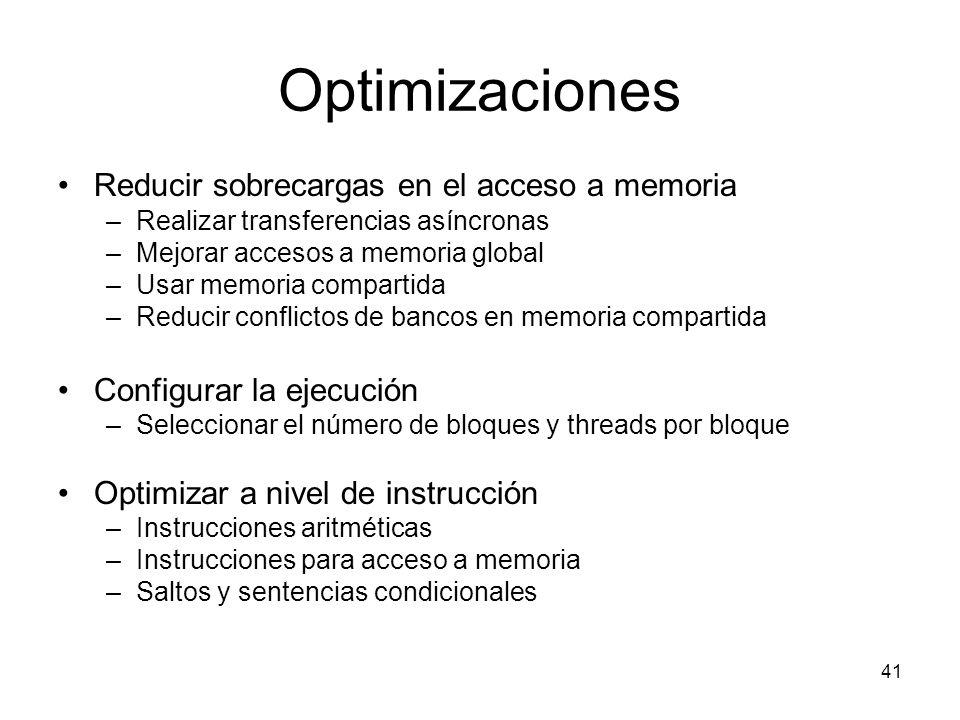 Optimizaciones Reducir sobrecargas en el acceso a memoria –Realizar transferencias asíncronas –Mejorar accesos a memoria global –Usar memoria comparti