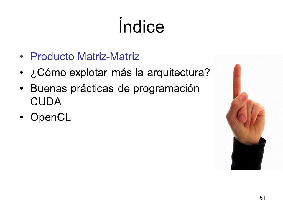 Índice Producto Matriz-Matriz ¿Cómo explotar más la arquitectura? Buenas prácticas de programación CUDA OpenCL 51
