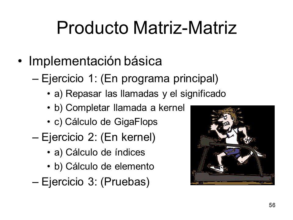 Producto Matriz-Matriz Implementación básica –Ejercicio 1: (En programa principal) a) Repasar las llamadas y el significado b) Completar llamada a ker