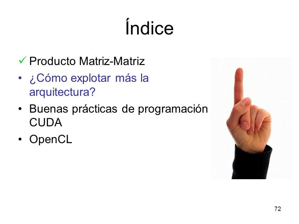 Índice Producto Matriz-Matriz ¿Cómo explotar más la arquitectura? Buenas prácticas de programación CUDA OpenCL 72