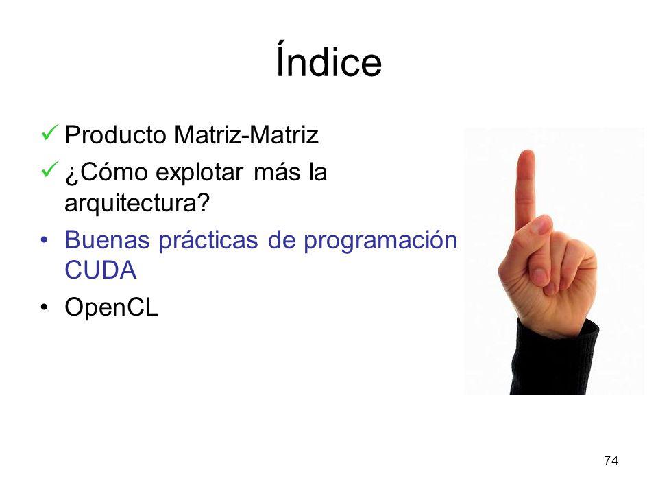 Índice Producto Matriz-Matriz ¿Cómo explotar más la arquitectura? Buenas prácticas de programación CUDA OpenCL 74