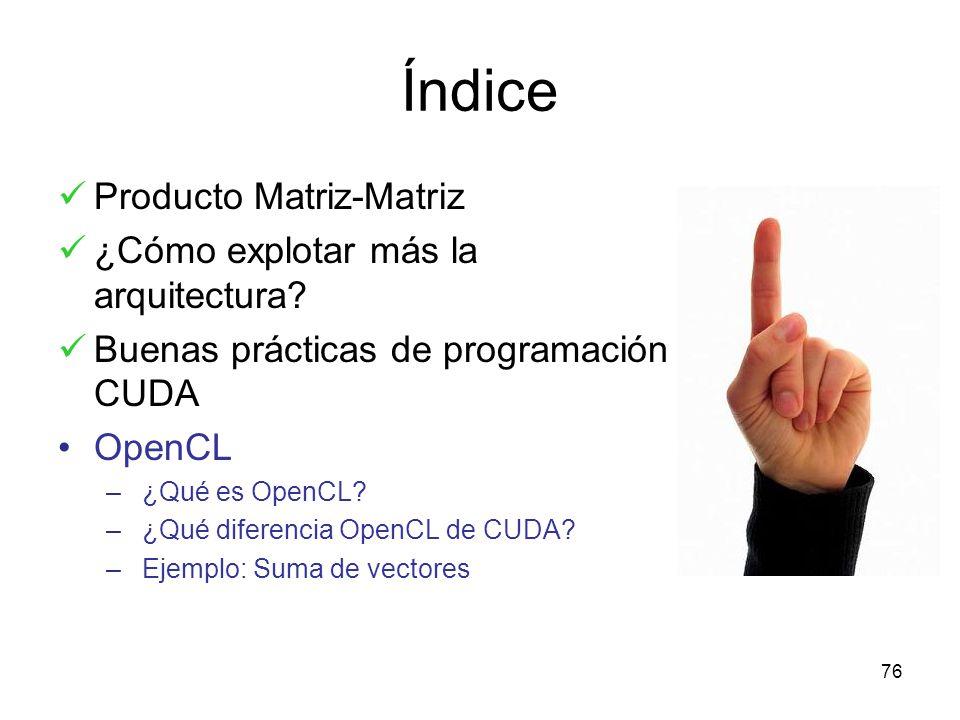 Índice Producto Matriz-Matriz ¿Cómo explotar más la arquitectura? Buenas prácticas de programación CUDA OpenCL –¿Qué es OpenCL? –¿Qué diferencia OpenC